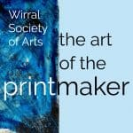 The Art of the Printmaker – Wirral Society of Arts Exhibition